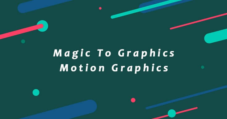 Magic To Graphics- Motion Graphics!!