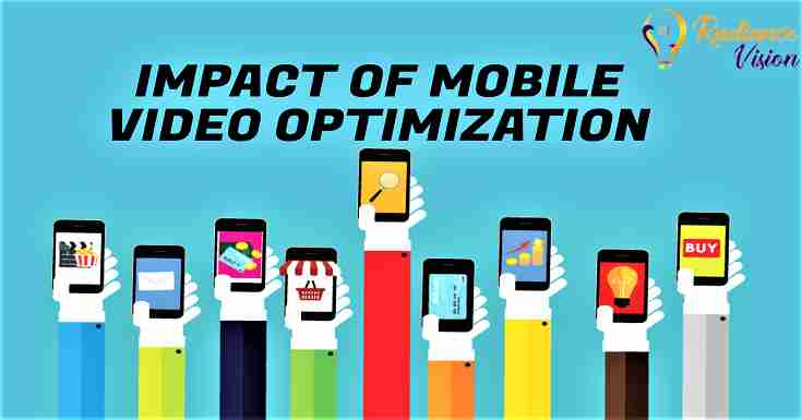 The Impact of Mobile Video Optimization
