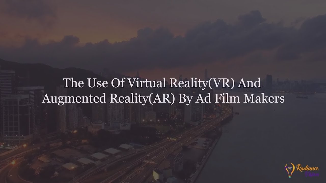 Video - The Use Of Virtual Reality(VR) And Augmented Reality(AR) By Ad Film Makers